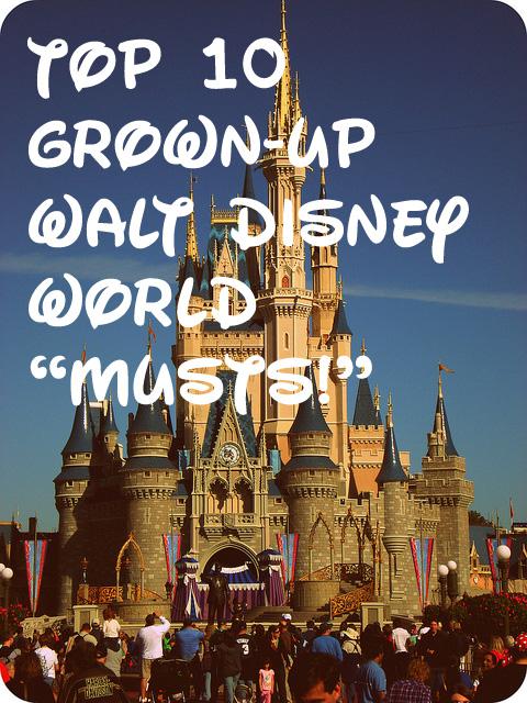 "Top 10 Grown-Up Walt Disney World ""Musts!"" | Genpink"